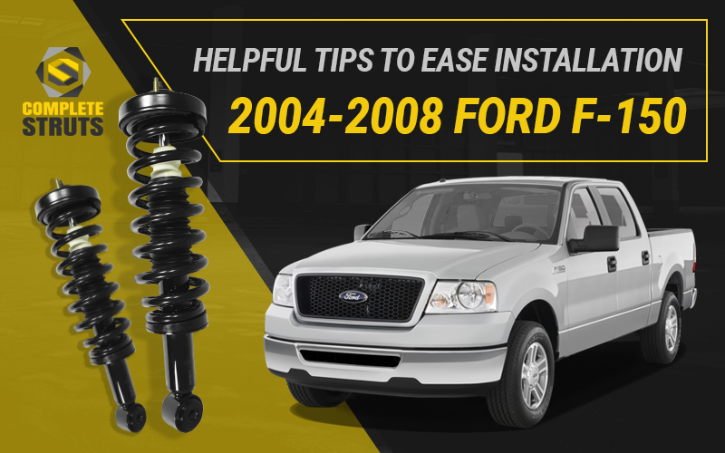 2004-2008 Ford F-150 Helpful Tips for an Easy Strut Installation